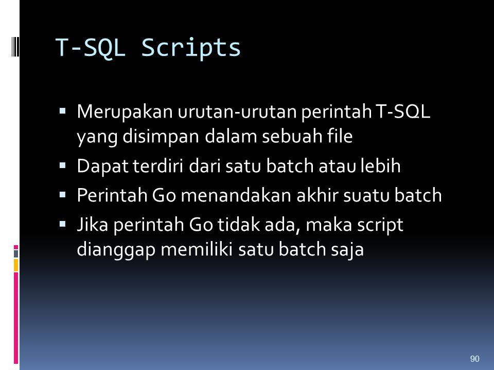 T-SQL Scripts  Merupakan urutan-urutan perintah T-SQL yang disimpan dalam sebuah file  Dapat terdiri dari satu batch atau lebih  Perintah Go menand