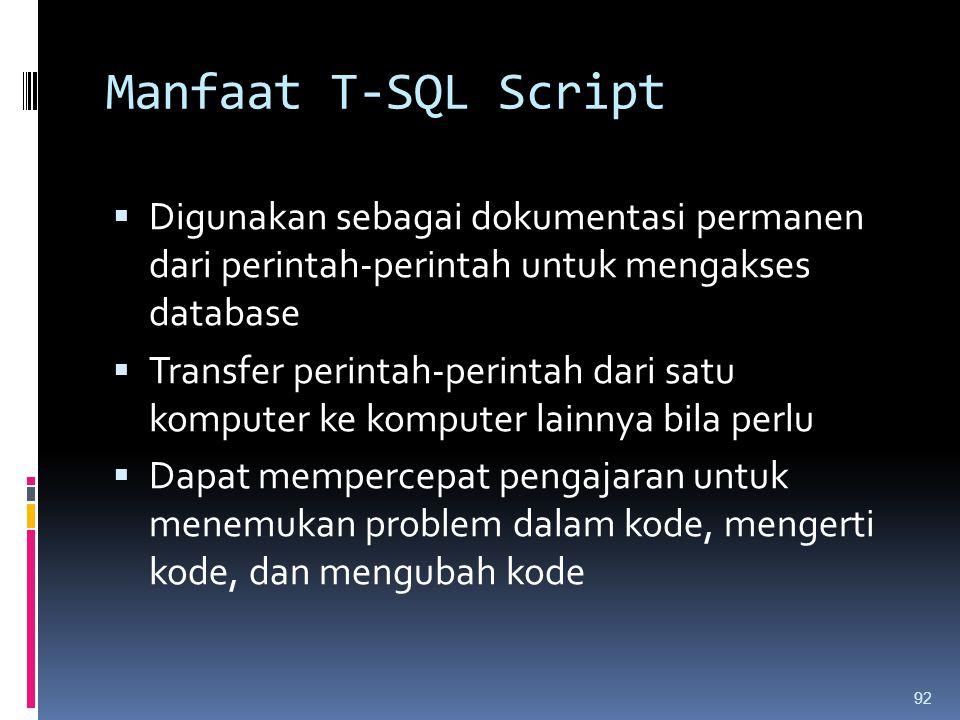 Manfaat T-SQL Script  Digunakan sebagai dokumentasi permanen dari perintah-perintah untuk mengakses database  Transfer perintah-perintah dari satu k