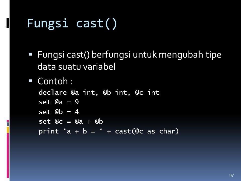 Fungsi cast()  Fungsi cast() berfungsi untuk mengubah tipe data suatu variabel  Contoh : declare @a int, @b int, @c int set @a = 9 set @b = 4 set @c