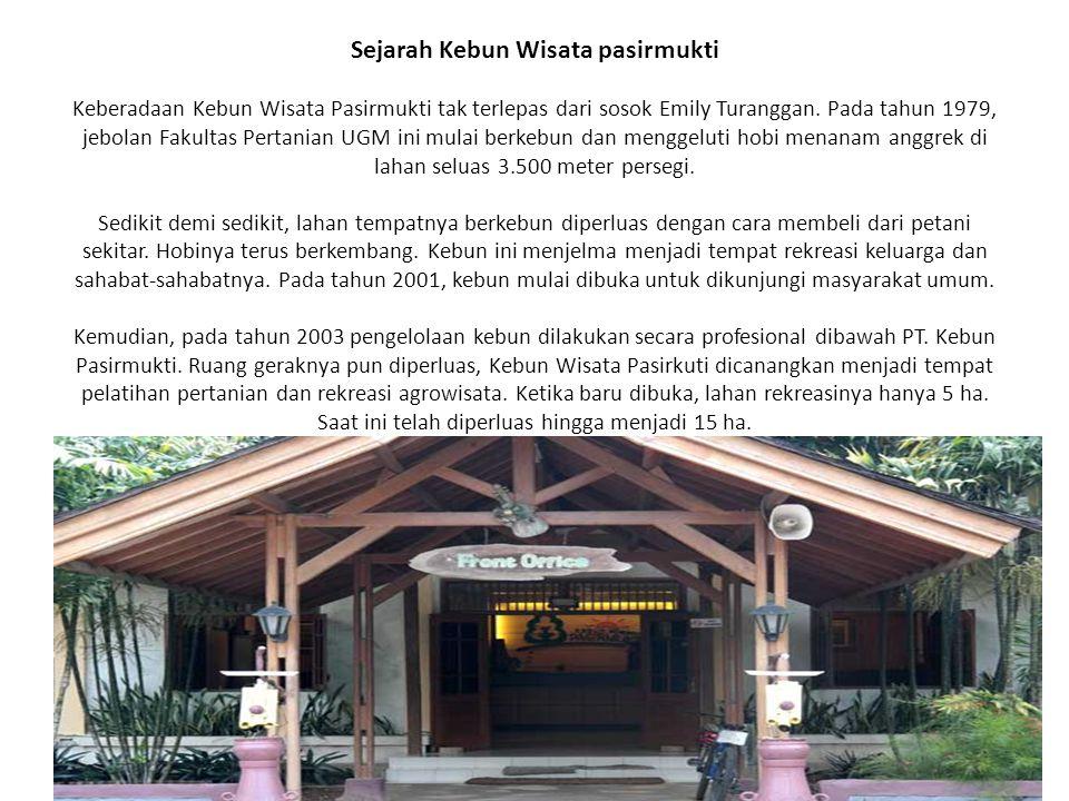 Sejarah Kebun Wisata pasirmukti Keberadaan Kebun Wisata Pasirmukti tak terlepas dari sosok Emily Turanggan. Pada tahun 1979, jebolan Fakultas Pertania