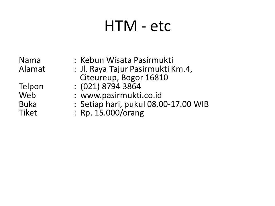 HTM - etc Nama: Kebun Wisata Pasirmukti Alamat: Jl. Raya Tajur Pasirmukti Km.4, Citeureup, Bogor 16810 Telpon: (021) 8794 3864 Web: www.pasirmukti.co.