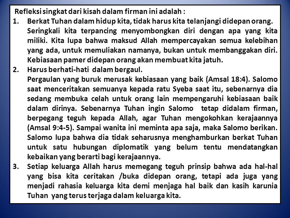 Refleksi singkat dari kisah dalam firman ini adalah : 1.Berkat Tuhan dalam hidup kita, tidak harus kita telanjangi didepan orang.