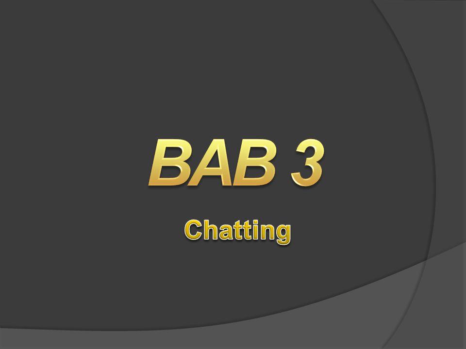 Chatting  Chatting merupakan sarana berdialog, berbincang atau berkomunikasi langsung dengan melalui tulisan/teks yang diketikkan.