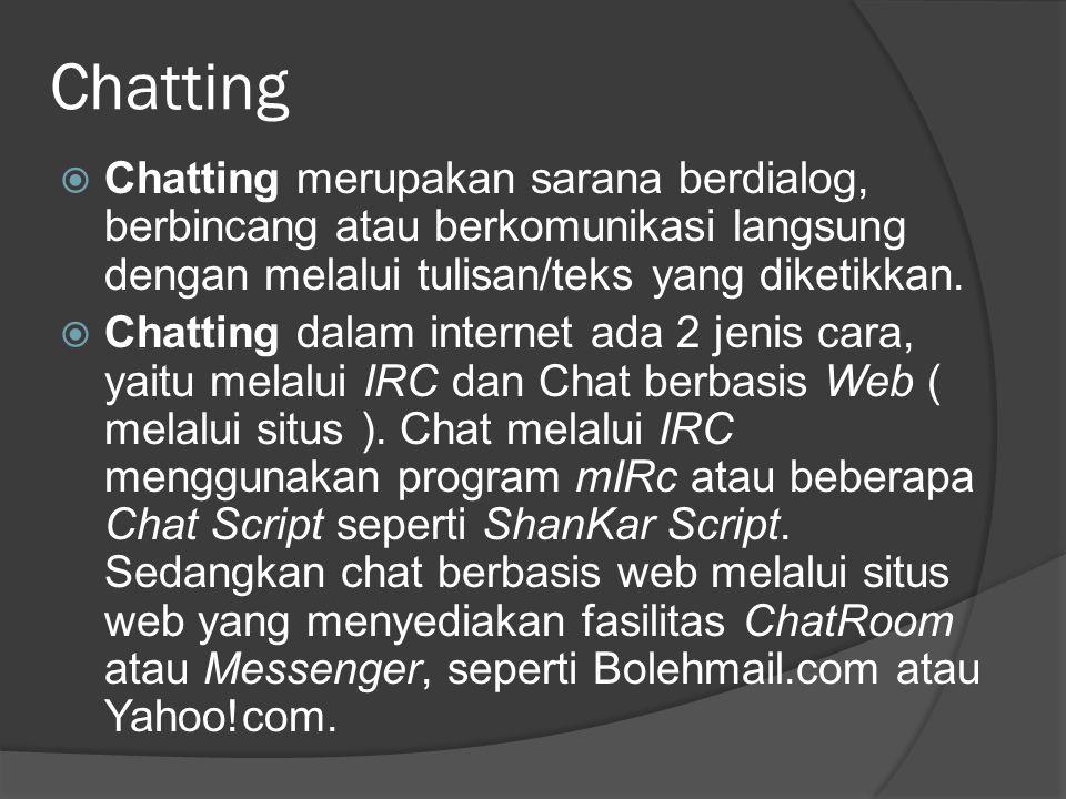 Chatting dengan Messenger  Messenger adalah sebuah program khusus yang menghubungkan beberapa orang dalam sebuah percakapan baik bersifat lokal, regional atau pun global dengan dilengkapi berbagai fasilitas yang memudahkan berkomunikasi seperti Webcam, VOiP dan sebagainya secara lebih privasi.