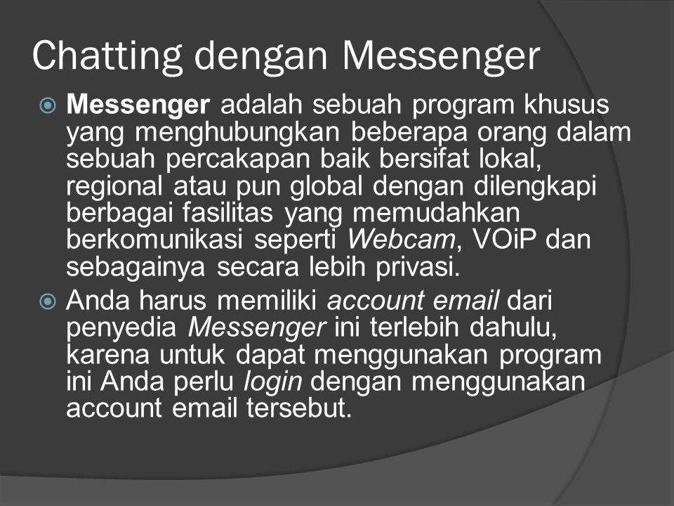 Chatting dengan Messenger  Messenger adalah sebuah program khusus yang menghubungkan beberapa orang dalam sebuah percakapan baik bersifat lokal, regi