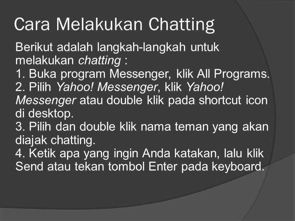 Cara Melakukan Chatting Berikut adalah langkah-langkah untuk melakukan chatting : 1. Buka program Messenger, klik All Programs. 2. Pilih Yahoo! Messen