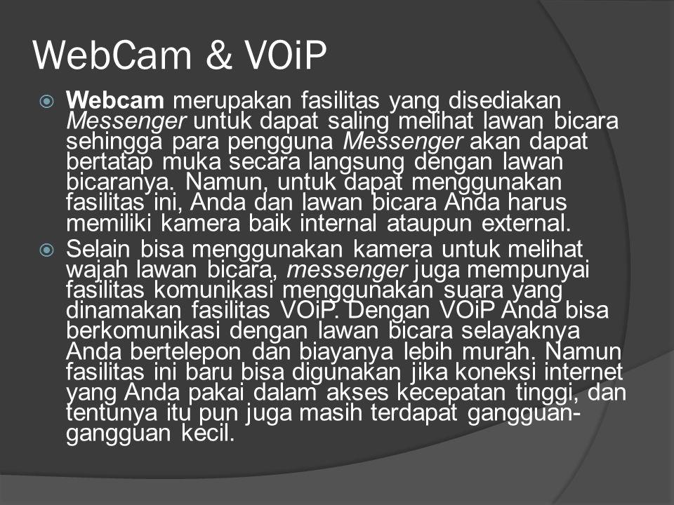 WebCam & VOiP  Webcam merupakan fasilitas yang disediakan Messenger untuk dapat saling melihat lawan bicara sehingga para pengguna Messenger akan dap