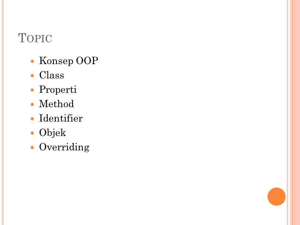 OOP (O BJECT O RIENTED P ROGRAMMING ) OOP/Object Oriented Programming/ Pemrograman Berorientasi Objek merupakan paradigma pemrograman yang berorientasikan objek.