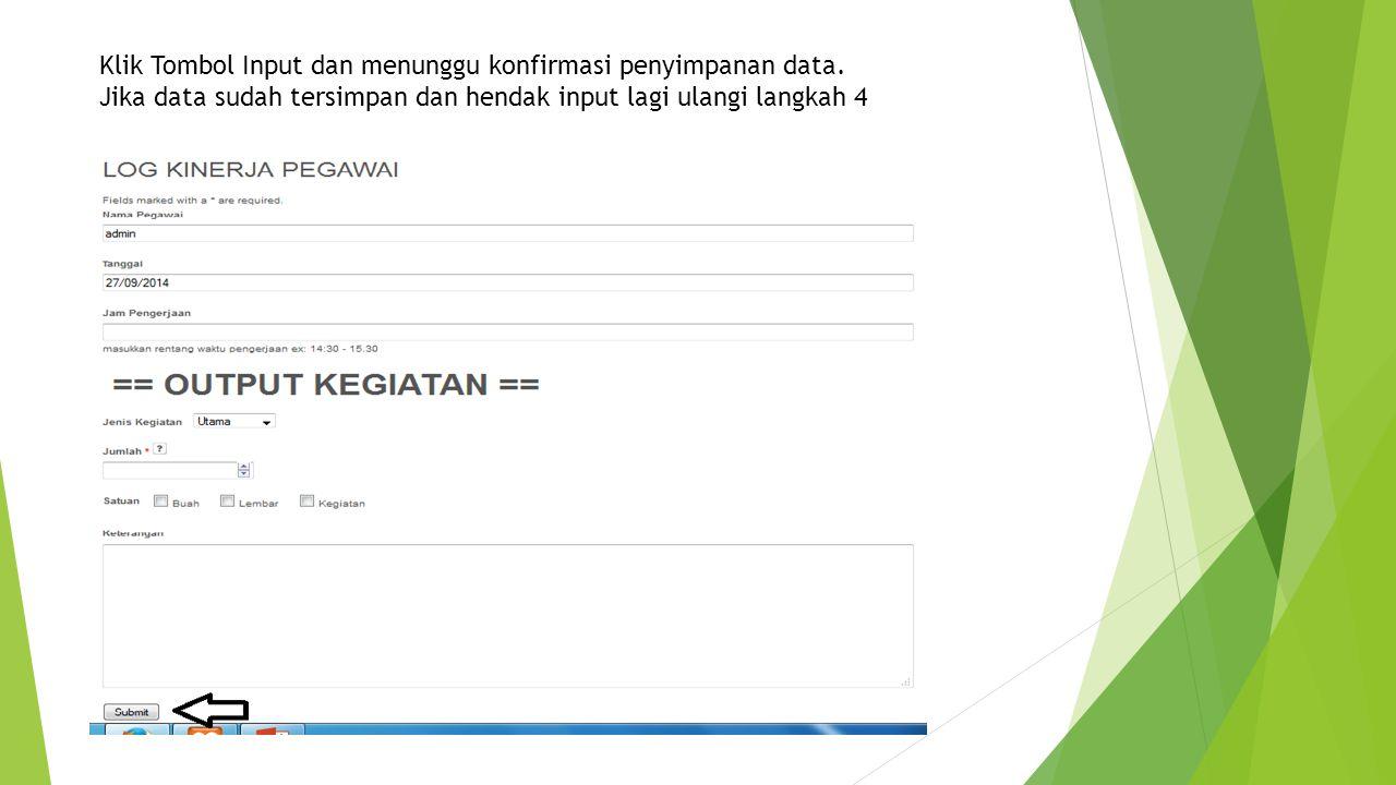 Klik Tombol Input dan menunggu konfirmasi penyimpanan data. Jika data sudah tersimpan dan hendak input lagi ulangi langkah 4
