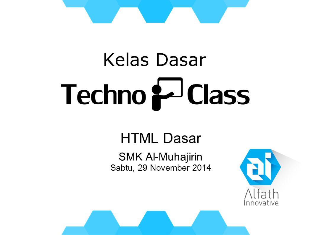 Kelas Dasar HTML Dasar SMK Al-Muhajirin Sabtu, 29 November 2014