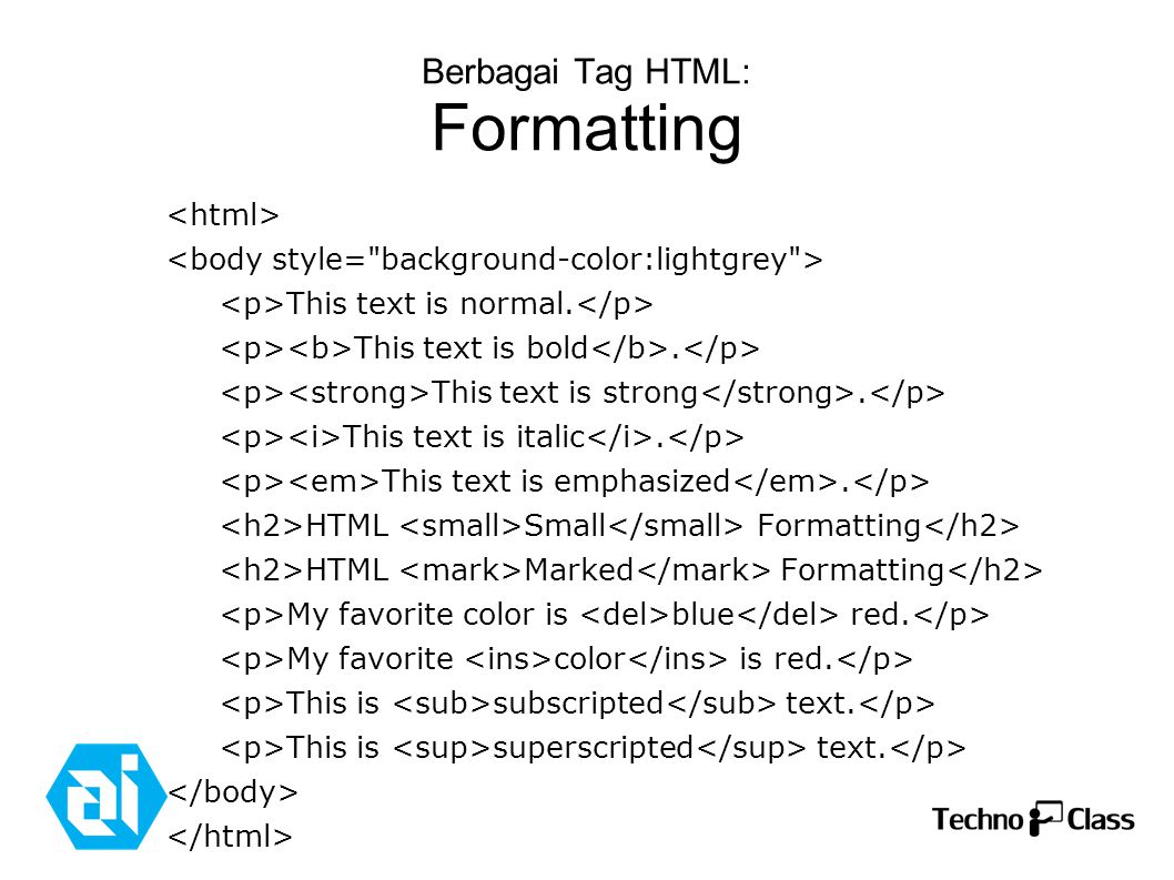 Berbagai Tag HTML: Formatting This text is normal. This text is bold. This text is strong. This text is italic. This text is emphasized. HTML Small Fo