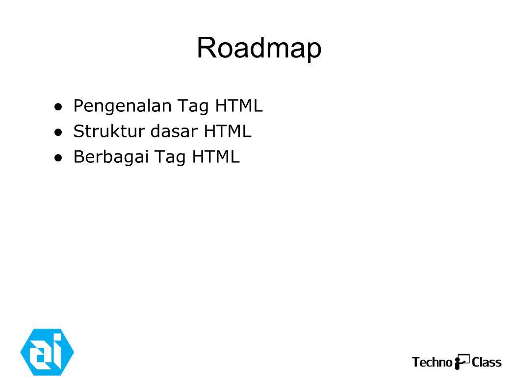 Roadmap ● Pengenalan Tag HTML ● Struktur dasar HTML ● Berbagai Tag HTML