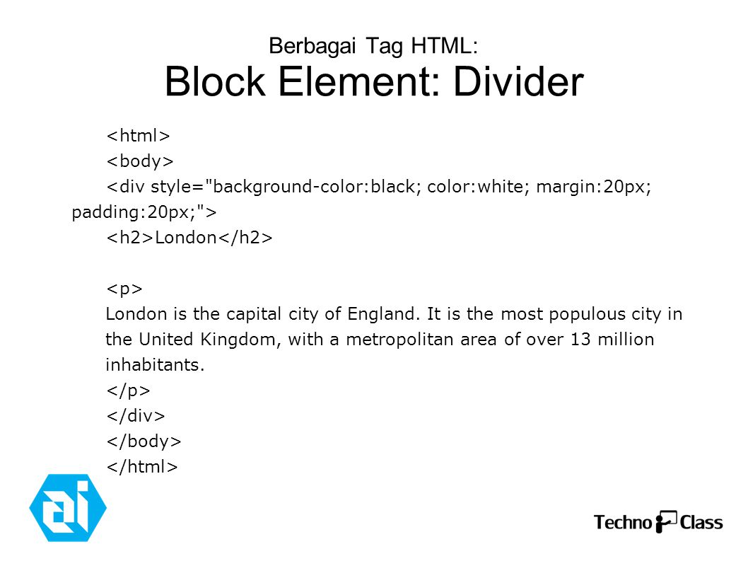 Berbagai Tag HTML: Block Element: Divider London London is the capital city of England. It is the most populous city in the United Kingdom, with a met