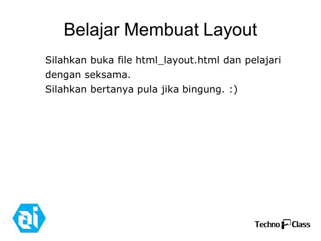 Belajar Membuat Layout Silahkan buka file html_layout.html dan pelajari dengan seksama.