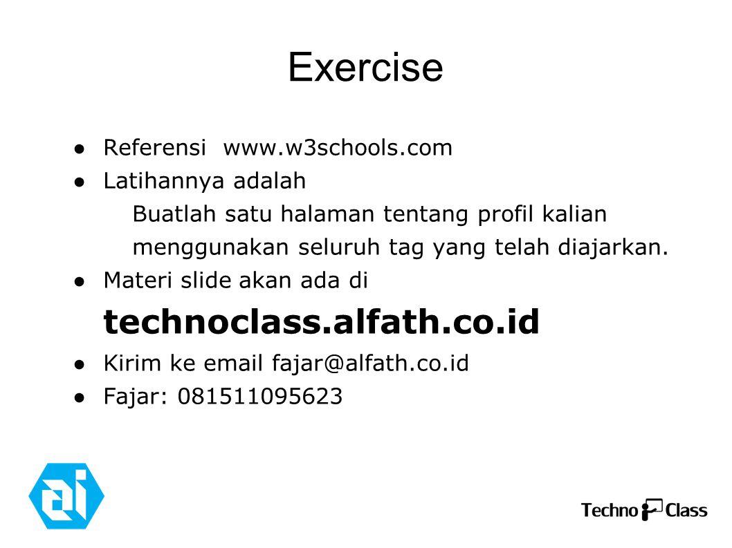Exercise ● Referensi www.w3schools.com ● Latihannya adalah Buatlah satu halaman tentang profil kalian menggunakan seluruh tag yang telah diajarkan.