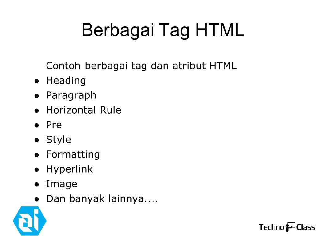 Berbagai Tag HTML: Image (Cont'd) <img src= smiley.gif alt= Smiley face style= float:left;width:42px;height:42px > A paragraph with an image.
