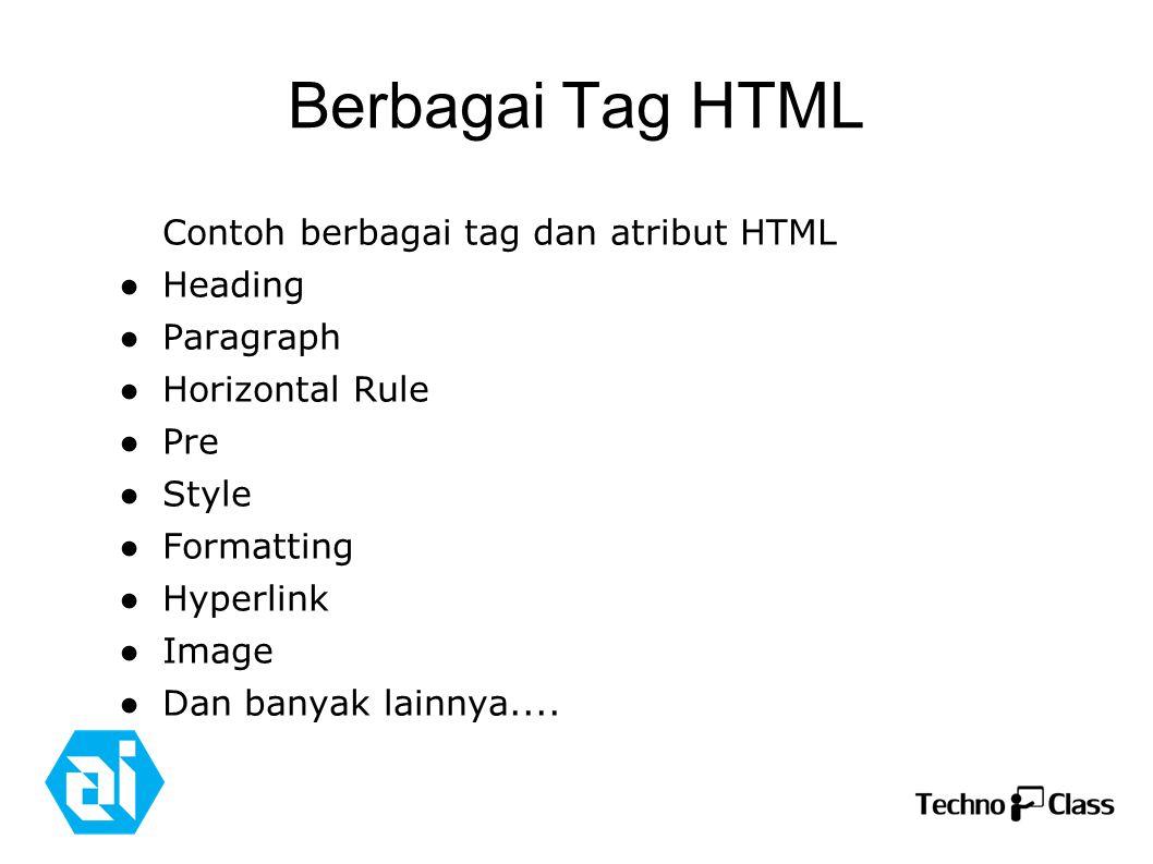 Berbagai Tag HTML Contoh berbagai tag dan atribut HTML ● Heading ● Paragraph ● Horizontal Rule ● Pre ● Style ● Formatting ● Hyperlink ● Image ● Dan banyak lainnya....