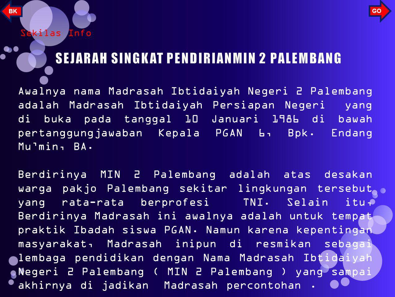 Sekilas Info Awalnya nama Madrasah Ibtidaiyah Negeri 2 Palembang adalah Madrasah Ibtidaiyah Persiapan Negeri yang di buka pada tanggal 10 Januari 1986 di bawah pertanggungjawaban Kepala PGAN 6, Bpk.