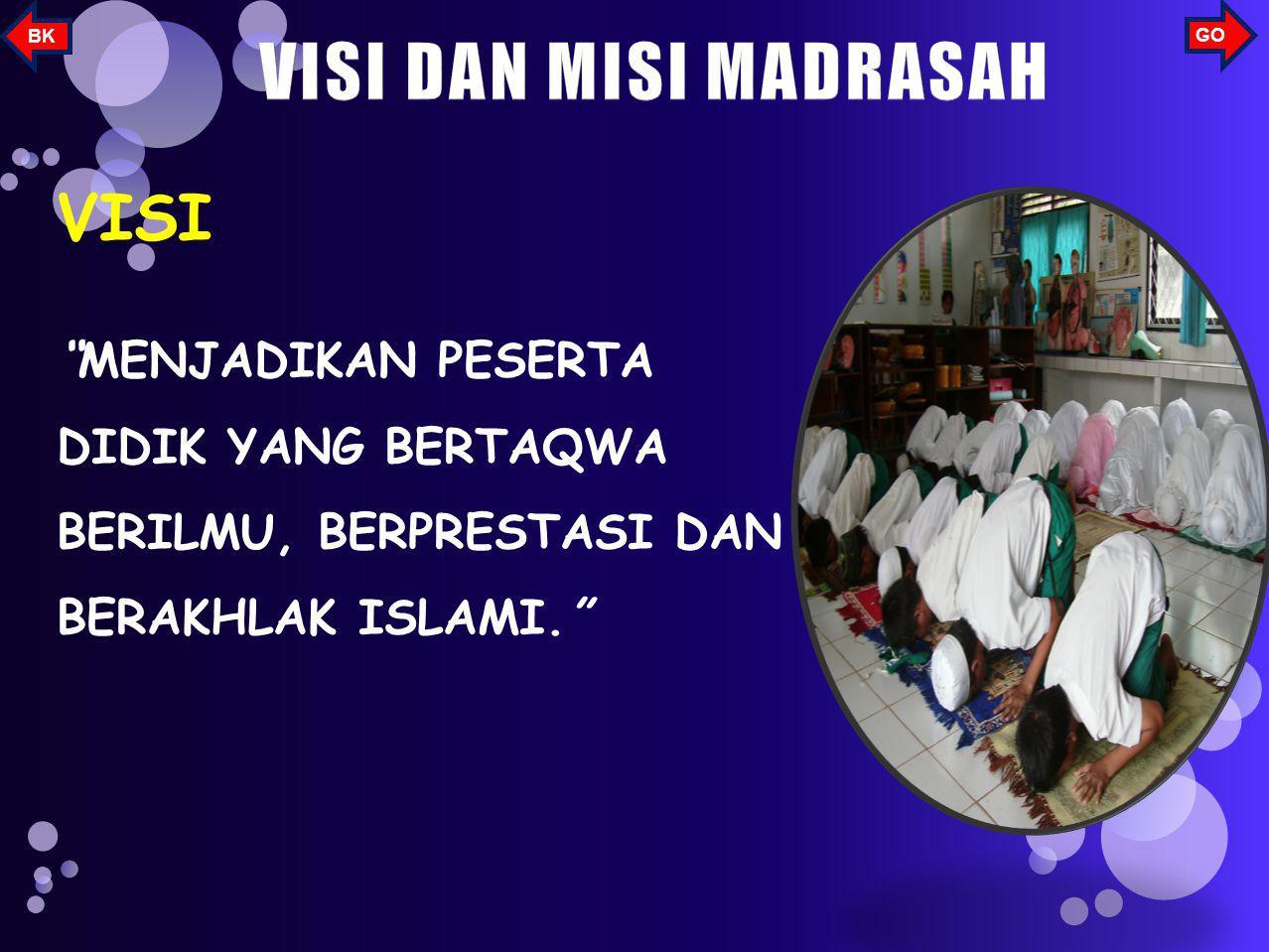 VISI MENJADIKAN PESERTA DIDIK YANG BERTAQWA BERILMU, BERPRESTASI DAN BERAKHLAK ISLAMI. GO BK