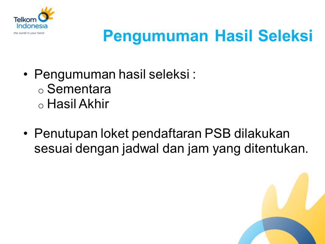 Pengumuman Hasil Seleksi Pengumuman hasil seleksi : o Sementara o Hasil Akhir Penutupan loket pendaftaran PSB dilakukan sesuai dengan jadwal dan jam yang ditentukan.