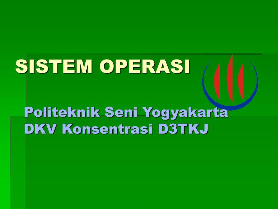 SISTEM OPERASI Politeknik Seni Yogyakarta DKV Konsentrasi D3TKJ