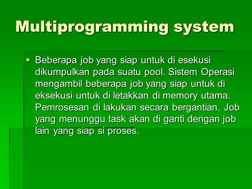 Multiprogramming system  Beberapa job yang siap untuk di esekusi dikumpulkan pada suatu pool. Sistem Operasi mengambil beberapa job yang siap untuk d
