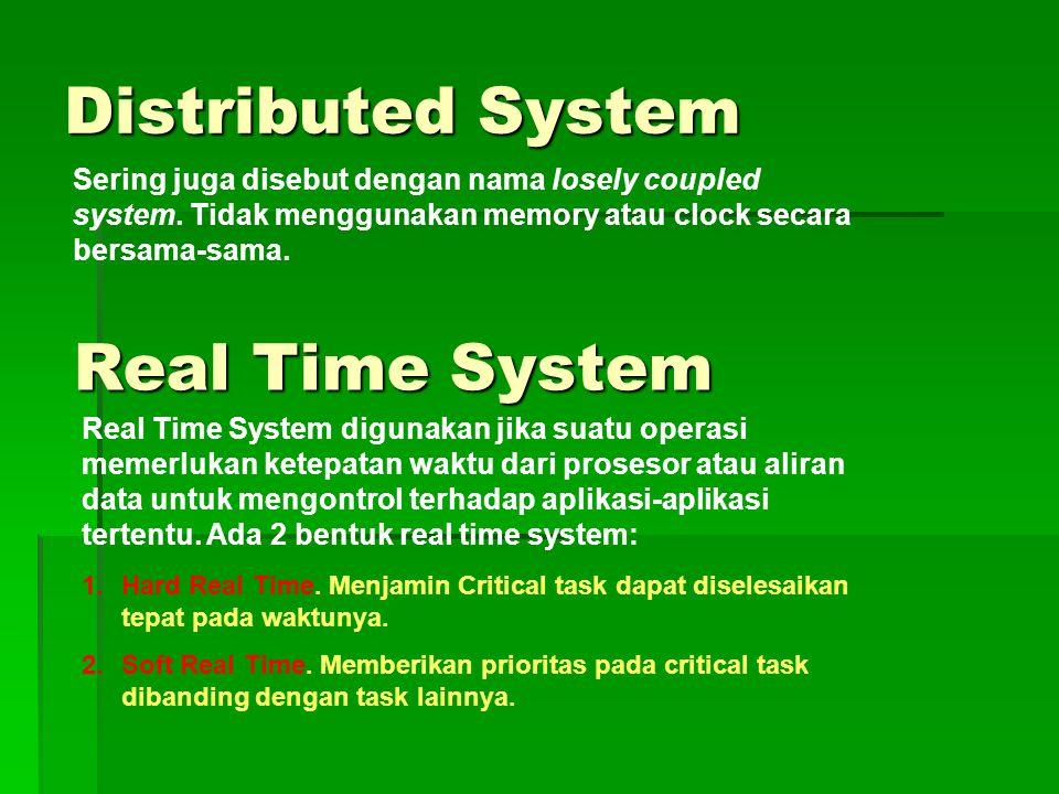 Distributed System Sering juga disebut dengan nama losely coupled system. Tidak menggunakan memory atau clock secara bersama-sama. Real Time System Re