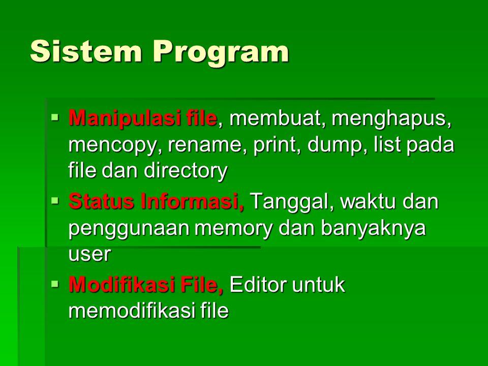 Sistem Program  Manipulasi file, membuat, menghapus, mencopy, rename, print, dump, list pada file dan directory  Status Informasi, Tanggal, waktu dan penggunaan memory dan banyaknya user  Modifikasi File, Editor untuk memodifikasi file