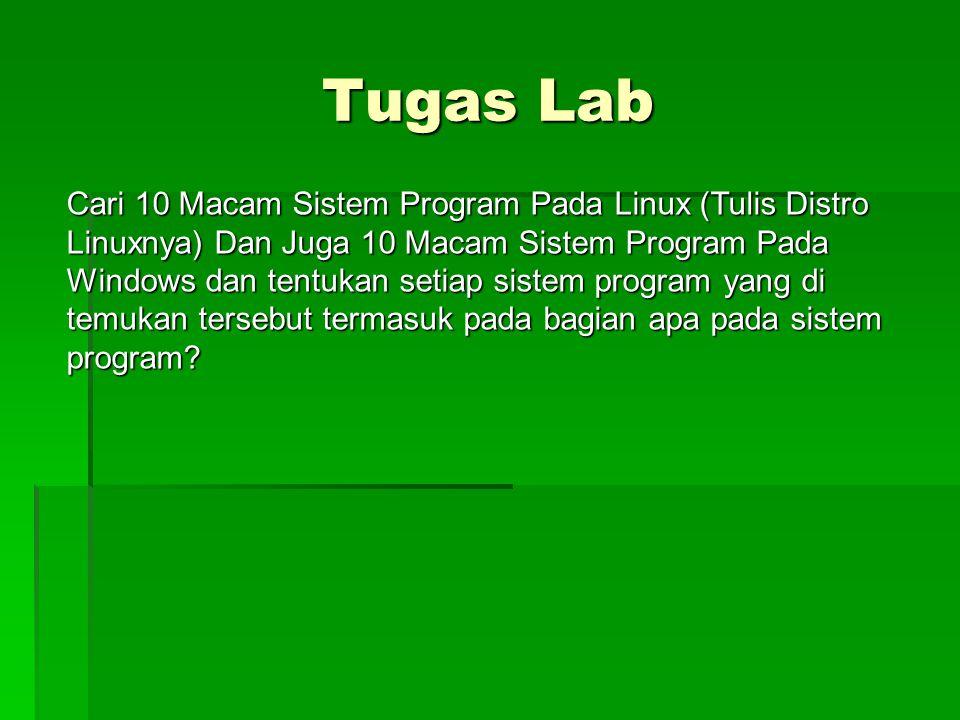 Tugas Lab Cari 10 Macam Sistem Program Pada Linux (Tulis Distro Linuxnya) Dan Juga 10 Macam Sistem Program Pada Windows dan tentukan setiap sistem program yang di temukan tersebut termasuk pada bagian apa pada sistem program