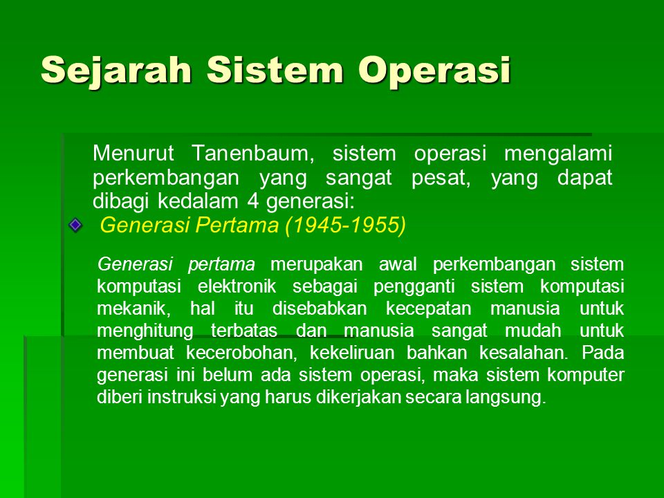 Sejarah Sistem Operasi Menurut Tanenbaum, sistem operasi mengalami perkembangan yang sangat pesat, yang dapat dibagi kedalam 4 generasi: Generasi Pert