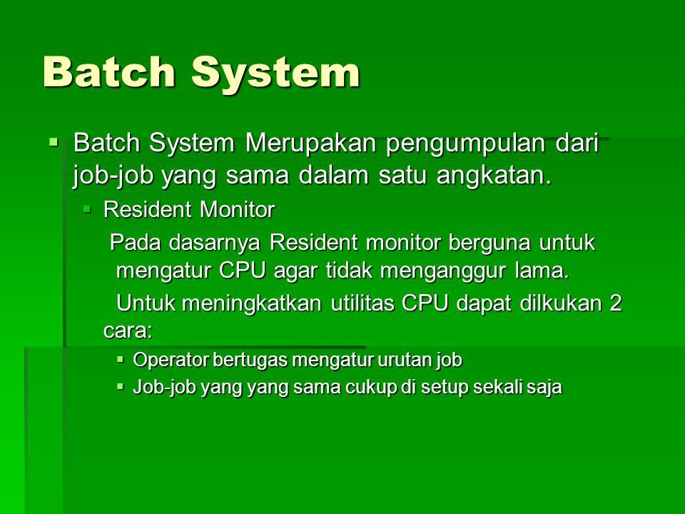 Batch System  Batch System Merupakan pengumpulan dari job-job yang sama dalam satu angkatan.