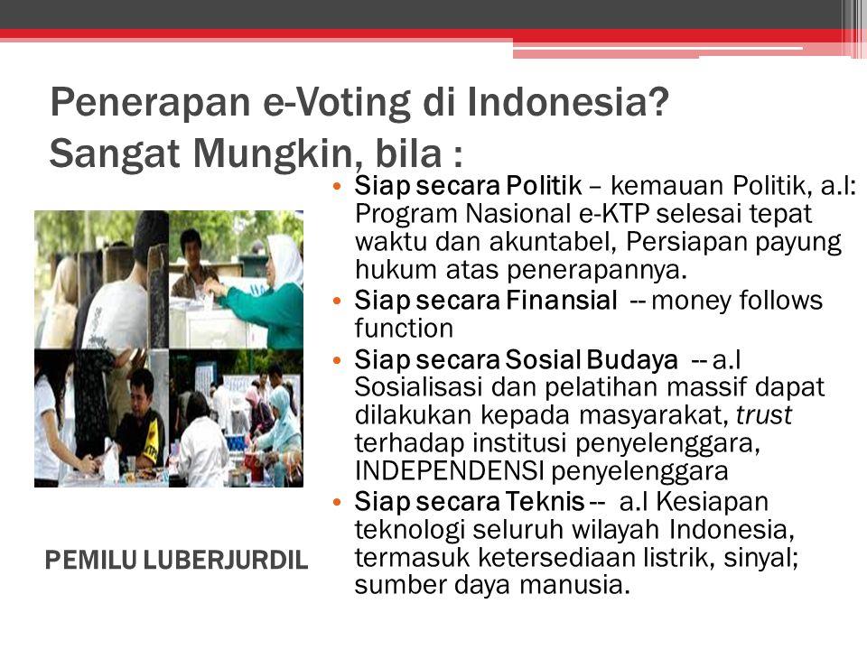 Penerapan e-Voting di Indonesia? Sangat Mungkin, bila : Siap secara Politik – kemauan Politik, a.l: Program Nasional e-KTP selesai tepat waktu dan aku