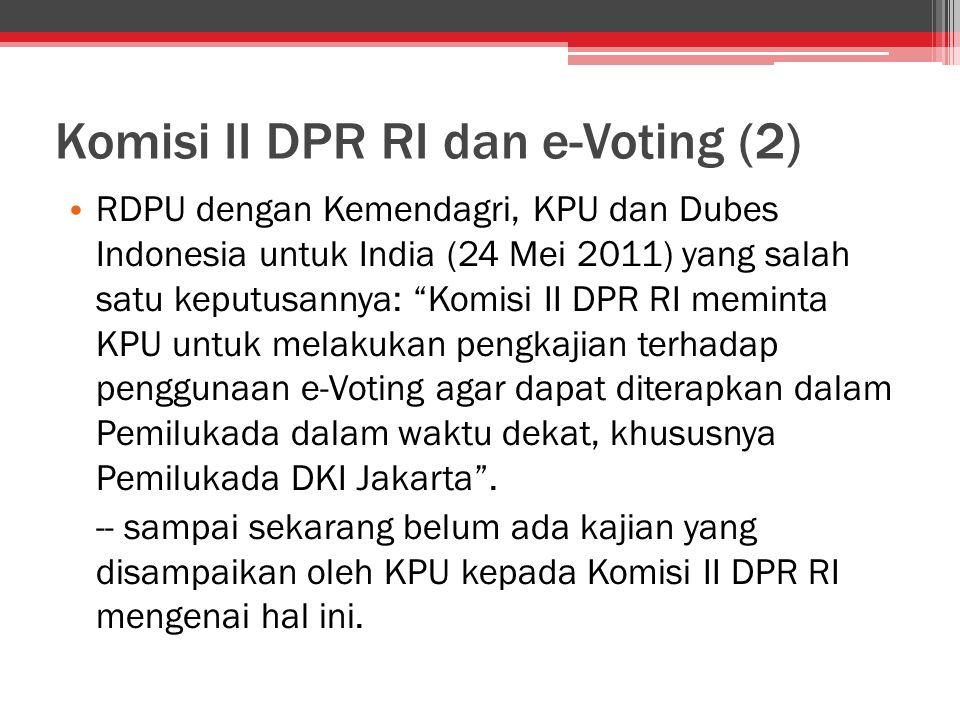 """Komisi II DPR RI dan e-Voting (2) RDPU dengan Kemendagri, KPU dan Dubes Indonesia untuk India (24 Mei 2011) yang salah satu keputusannya: """"Komisi II D"""