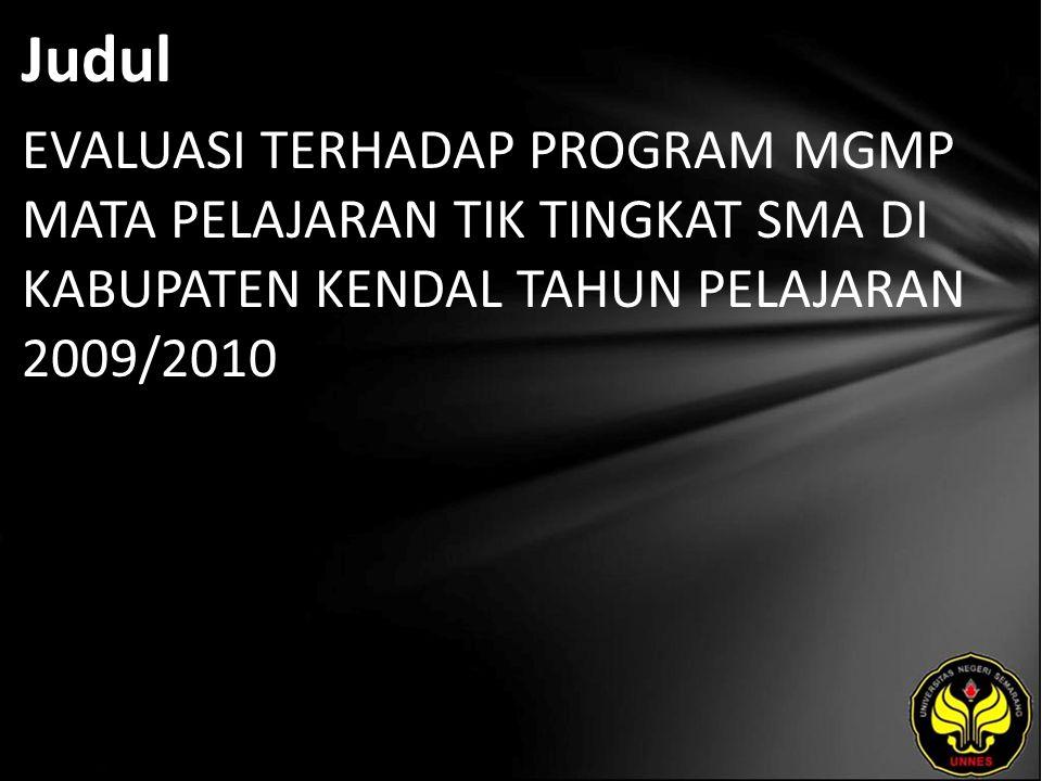 Judul EVALUASI TERHADAP PROGRAM MGMP MATA PELAJARAN TIK TINGKAT SMA DI KABUPATEN KENDAL TAHUN PELAJARAN 2009/2010