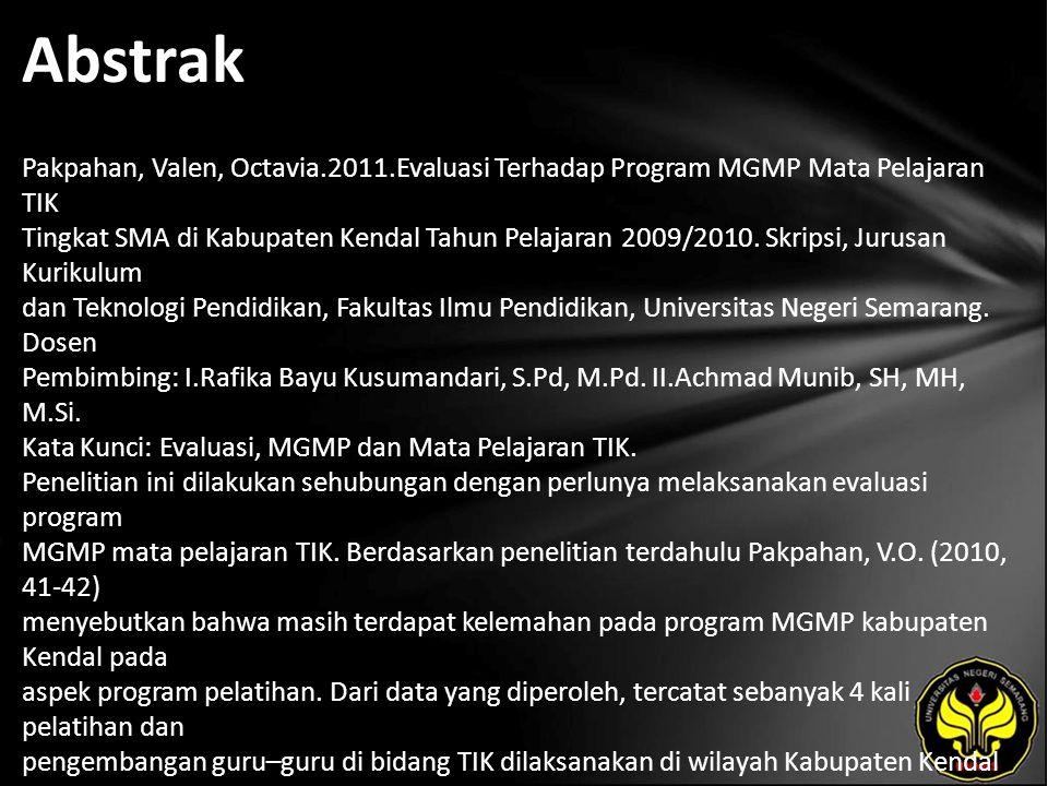 Abstrak Pakpahan, Valen, Octavia.2011.Evaluasi Terhadap Program MGMP Mata Pelajaran TIK Tingkat SMA di Kabupaten Kendal Tahun Pelajaran 2009/2010.