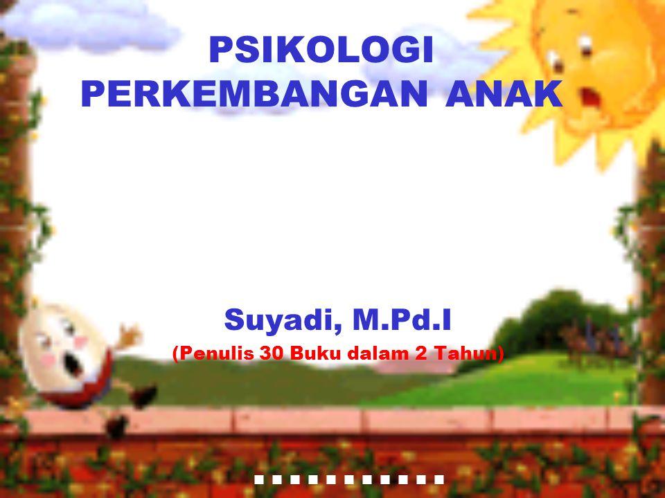 PSIKOLOGI PERKEMBANGAN ANAK Suyadi, M.Pd.I (Penulis 30 Buku dalam 2 Tahun)