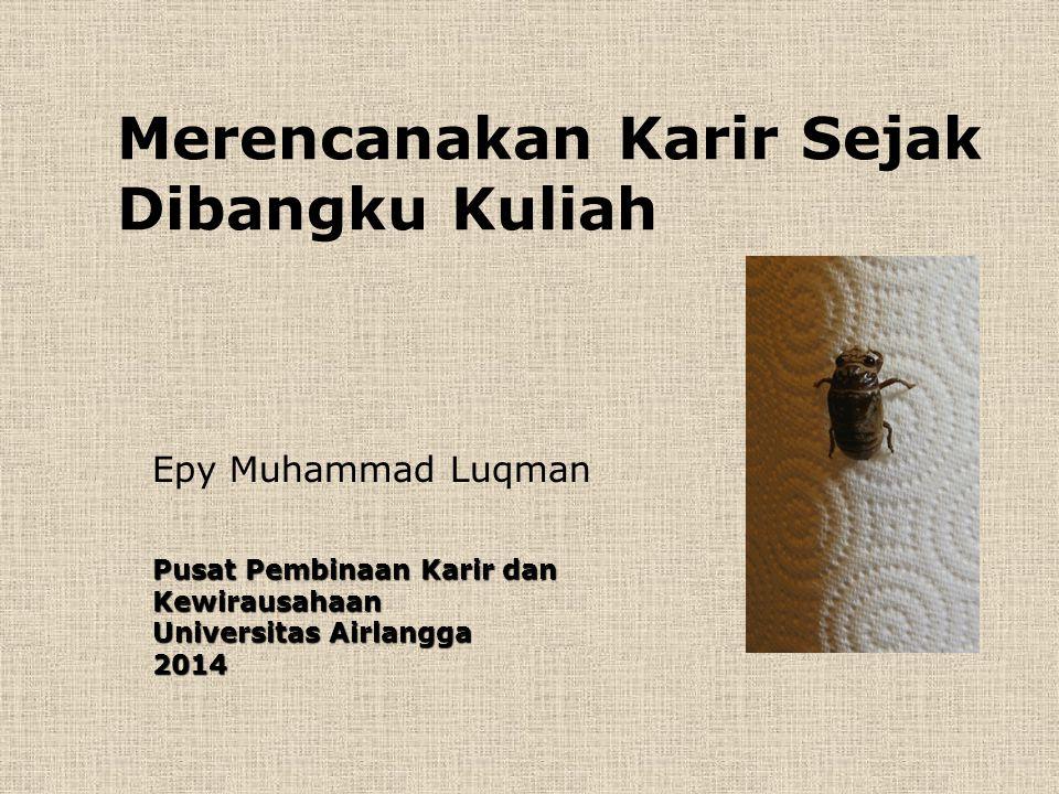 Merencanakan Karir Sejak Dibangku Kuliah Epy Muhammad Luqman Pusat Pembinaan Karir dan Kewirausahaan Universitas Airlangga 2014