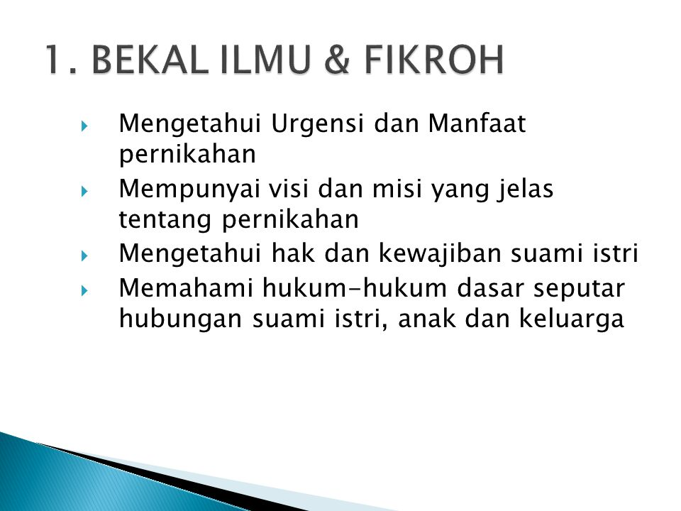  Mengetahui Urgensi dan Manfaat pernikahan  Mempunyai visi dan misi yang jelas tentang pernikahan  Mengetahui hak dan kewajiban suami istri  Memahami hukum-hukum dasar seputar hubungan suami istri, anak dan keluarga