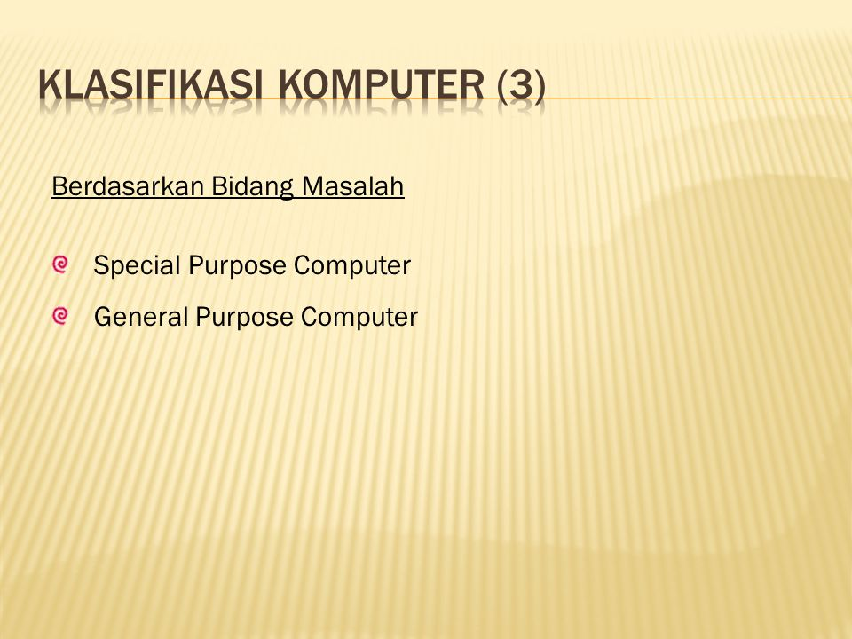 Berdasarkan Bidang Masalah Special Purpose Computer General Purpose Computer