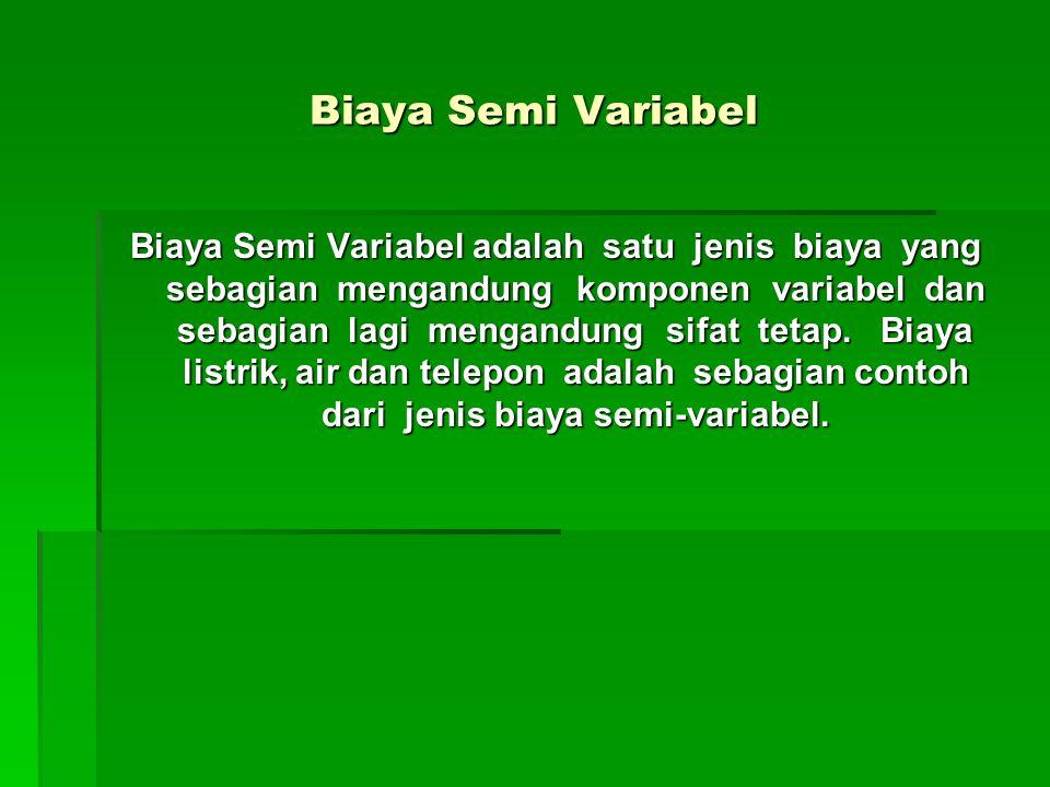 Biaya Semi Variabel Biaya Semi Variabel adalah satu jenis biaya yang sebagian mengandung komponen variabel dan sebagian lagi mengandung sifat tetap. B