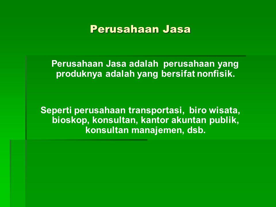 Perusahaan Jasa Perusahaan Jasa adalah perusahaan yang produknya adalah yang bersifat nonfisik. Seperti perusahaan transportasi, biro wisata, bioskop,