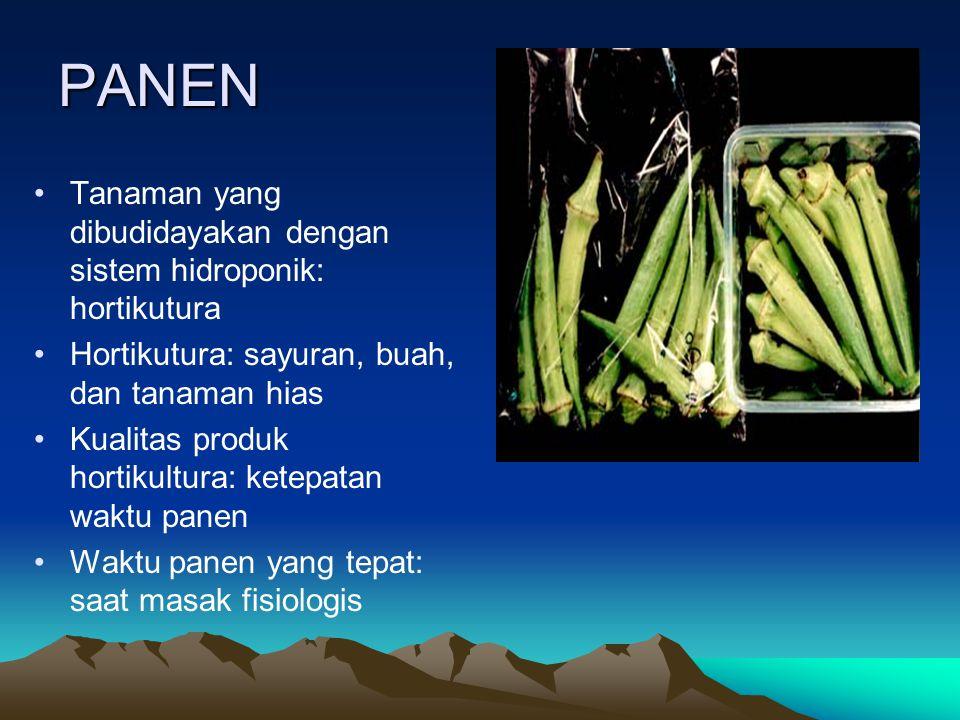 PANEN Tanaman yang dibudidayakan dengan sistem hidroponik: hortikutura Hortikutura: sayuran, buah, dan tanaman hias Kualitas produk hortikultura: kete