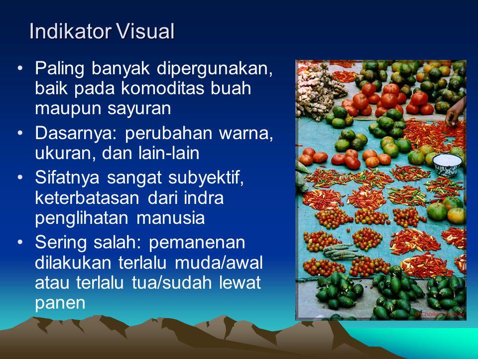 Indikator Visual Paling banyak dipergunakan, baik pada komoditas buah maupun sayuran Dasarnya: perubahan warna, ukuran, dan lain-lain Sifatnya sangat