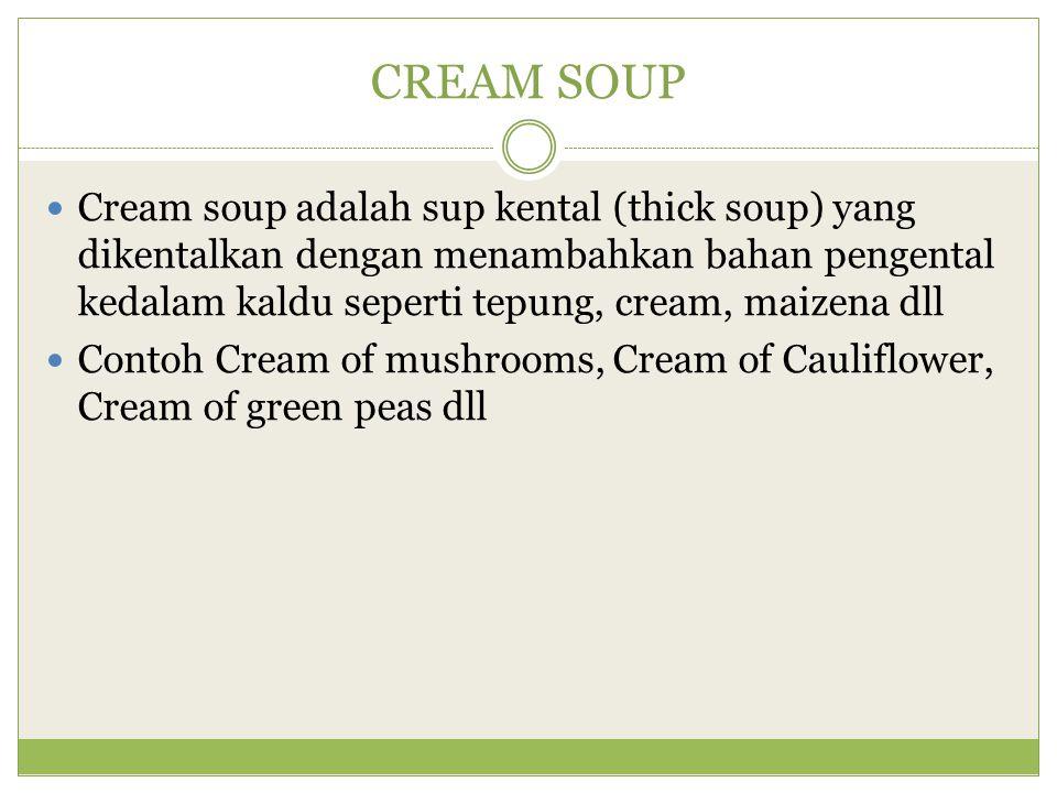 PUREE SOUP Puree soup adalah sup yang dikentalkan dengan menghancurkan sayur-sayuran yang dimasukkan kedalamnya.