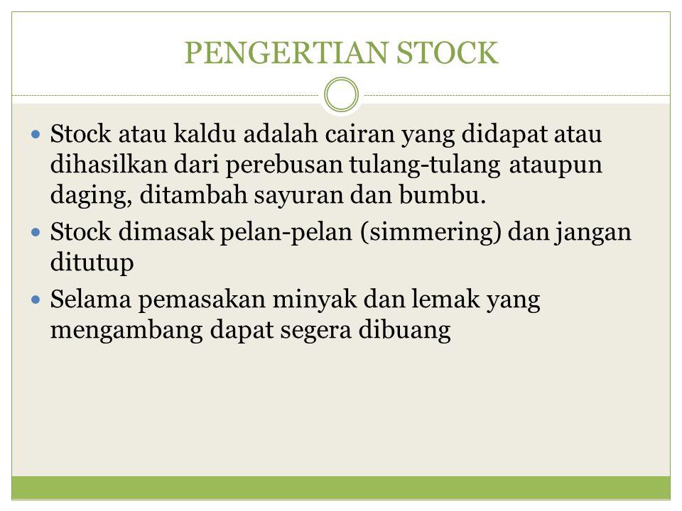 PENGGUNAAN STOCK Sebagai bahan dasar pembuatan sup dan saus Stock yang baik akan merupakan jaminan dalam pembuatan sup dan saus