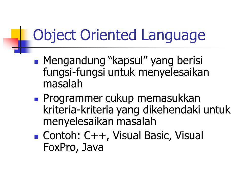 """Object Oriented Language Mengandung """"kapsul"""" yang berisi fungsi-fungsi untuk menyelesaikan masalah Programmer cukup memasukkan kriteria-kriteria yang"""