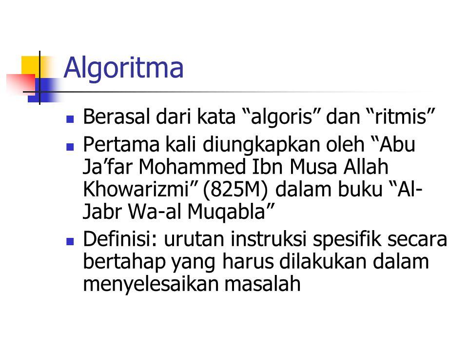 """Algoritma Berasal dari kata """"algoris"""" dan """"ritmis"""" Pertama kali diungkapkan oleh """"Abu Ja'far Mohammed Ibn Musa Allah Khowarizmi"""" (825M) dalam buku """"Al"""