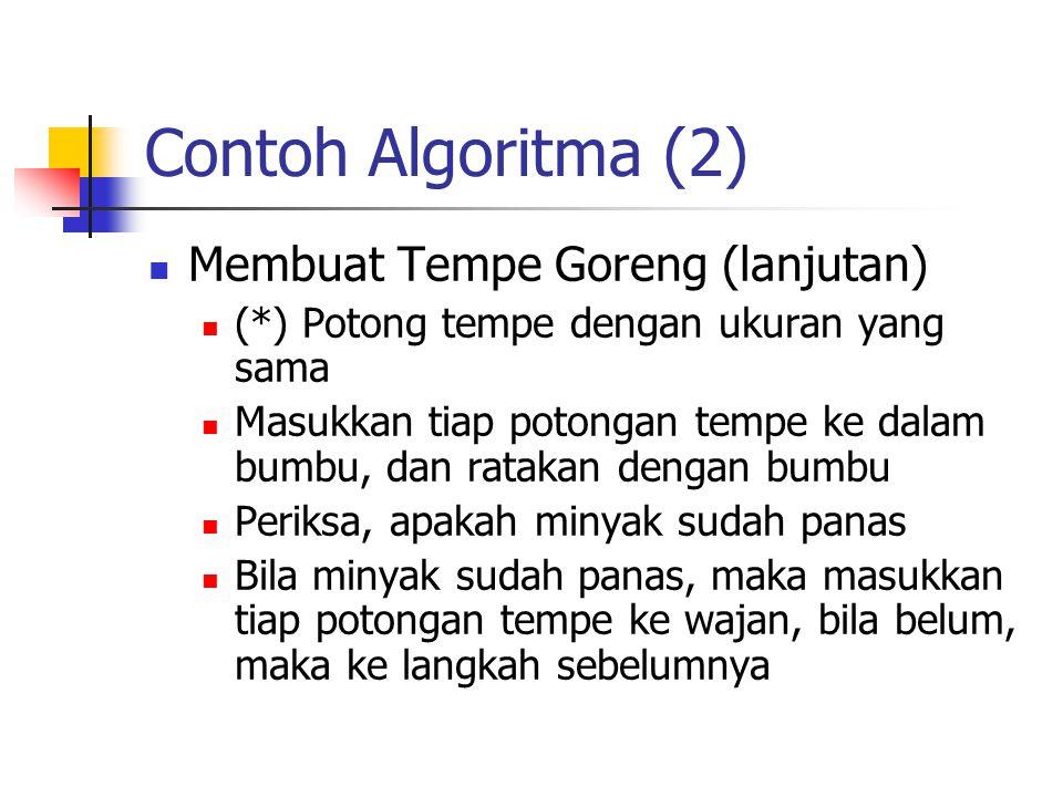 Contoh Algoritma (2) Membuat Tempe Goreng (lanjutan) (*) Potong tempe dengan ukuran yang sama Masukkan tiap potongan tempe ke dalam bumbu, dan ratakan