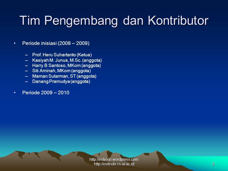 http://esfindo.wordpress.com http://esfindo.cs.ui.ac.id2 Tim Pengembang dan Kontributor Periode inisiasi (2008 – 2009) –Prof. Heru Suhartanto (Ketua)