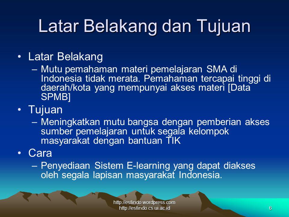 http://esfindo.wordpress.com http://esfindo.cs.ui.ac.id6 Latar Belakang dan Tujuan Latar Belakang –Mutu pemahaman materi pemelajaran SMA di Indonesia tidak merata.